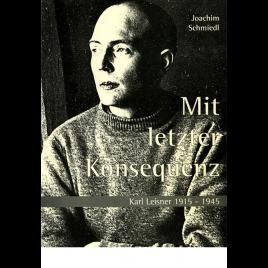 Mit letzter Konsequenz Karl Leisner 1915 – 1945