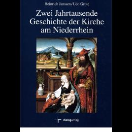 Zwei Jahrtausende Geschichte der Kirche am Niederrhein