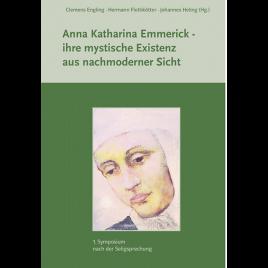 Anna Katharina Emmerick – ihre mystische Existenz aus nachmoderner Sicht