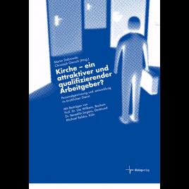 Kirche – ein attraktiver und qualifizierender Arbeitgeber?